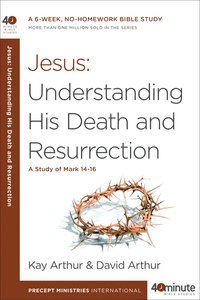 40 Mbs: Jesus - Understanding His Death and Resurrection (40 Minute Bible Study Series)