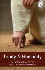 Trinity & Humanity: An Introduction to the Theology of Colin Gunton