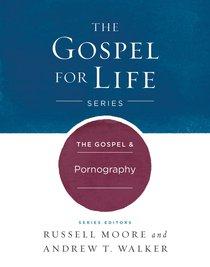 The Gospel & Pornography (Gospel For Life Series)