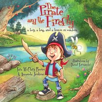 Pirate and the Firefly, The: A Boy, a Bug, and a Lesson in Wisdom (Firefly Chronicles Series)
