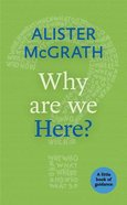 Why Are We Here? (Little Book Of Guidance Series)