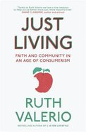 Just Living: Faith And Community in An Age of Consumerism
