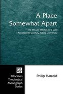 A Place Somewhat Apart (Princeton Theological Monograph Series)