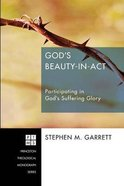 Gods Beauty-In-Act (Princeton Theological Monograph Series)