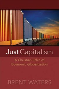 Just Capitalism: A Christian Ethic of Economic Globalization