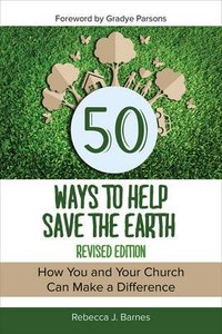 50 Ways to Help Save the Earth: How You and Your Church Can Make a Difference (2nd Edition)