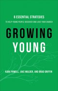 Growing Young: Six Essential Strategies To Help Young People Discover and Love You and Your Church