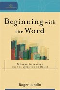 Beginning With the Word - Modern Literature and the Question of Belief (Cultural Exegesis Series)