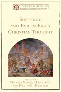Suffering and Evil in Early Christian Thought (Holy Cross Studies In Patristic Theology And History Series)