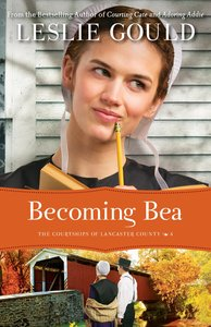 Becoming Bea (#04 in The Courtships Of Lancaster County Series)