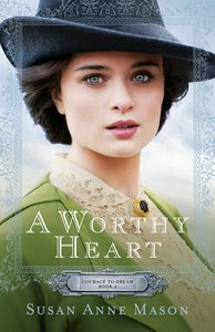 A Worthy Heart (#02 in Courage To Dream Series)