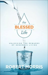 The Blessed Life: Unlocking the Rewards of Generous Living (3rd Edition)