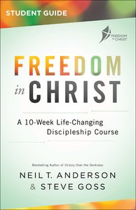 Freedom in Christ: A 10-Week Life-Changing Discipleship Course (Student Guide)