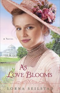 As Love Blooms (#03 in The Gregory Sisters Series)