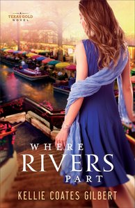 Where Rivers Part (#02 in Texas Gold Collection Series)