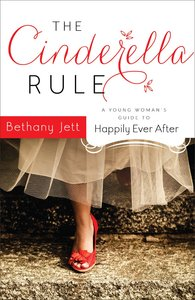 The Cinderella Rule: A Young Womans Guide to Happily Ever After