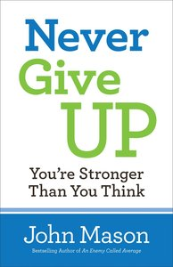 Never Give Up: Youre Stronger Than You Think