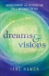 Dreams and Visions: Understanding and Interpreting Gods Messages to You