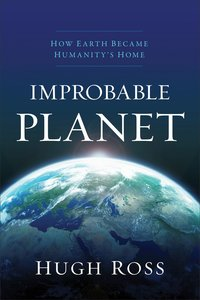 Improbable Planet: How Earth Became Humanitys Home