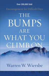 The Bumps Are What You Climb on: Encouragement For Difficult Days