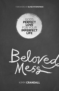 Beloved Mess: Gods Perfect Love For Your Imperfect Life