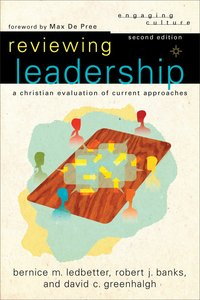 Reviewing Leadership : A Christian Evaluation of Current Approaches (2nd Edition) (Engaging Culture Series)