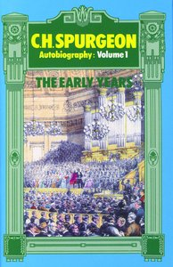 The Early Years (Volume 1) (C H Spurgeon Series)
