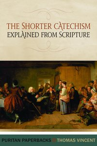 Shorter Catechism: Explained From Scripture (Puritan Paperbacks Series)