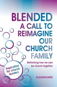Blended: A Call to Reimagine Our Church Family
