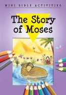 Mini Bible Activities: The Story of Moses (Mini Bible Activity Books Series)
