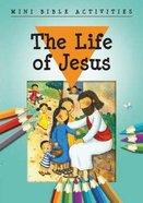 Mini Bible Activities: The Life of Jesus (Mini Bible Activity Books Series)