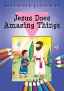 Mini Bible Activities: Jesus Does Amazing Things (Mini Bible Activity Books Series)