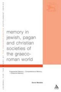 Memory in Jewish, Pagan and Christian Societies of the Graeco-Roman World (Library Of Second Temple Studies Series)