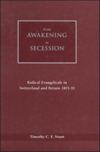 From Awakening to Secession Evangelical Radicals in Switzerland and Britain 1815-135