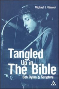 Tangled Up in the Bible: Bob Dylan and Scripture