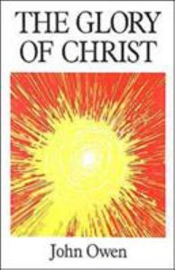 The Glory of Christ (Great Christian Classics Series)