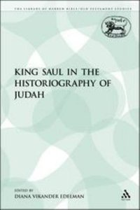 King Saul in the Historiography of Judah (Library Of Hebrew Bible/old Testament Studies Series)