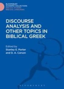 Discourse Analysis and Other Topics in Biblical Greek (Bloomsbury Academic Collections: Biblical Studies Series)