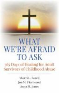 What Were Afraid to Ask:365 Days of Healing For Adult Survivors of Childhood Abuse