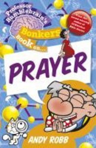 Prayer (Professor Bumblebrain Absolutely Bonkers Series)