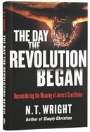 The Day the Revolution Began: Reconsidering the Meaning of Jesus Crucifixion