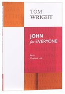 John For Everyone: Part 1 Chapters 1-10 (New Testament For Everyone Series)