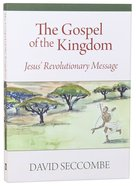 The Gospel of the Kingdom: Jesus Revolutionary Message