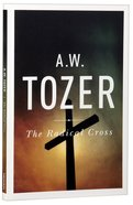 Radical Cross, The: Living The Passion of Christ