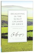 Delighting in the Sunlit Uplands of Grace: Spurgeon on Joy (Ch Spurgeon Signature Classics Series)
