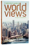 A Spectators Guide to World Views (3rd Edition)