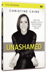 Unashamed: Drop the Baggage, Pick Up Your Freedom, Fulfill Your Destiny (Dvd Study)