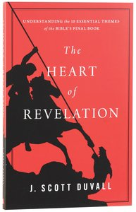 The Heart of Revelation: Understanidng the 10 Essential Themes of the Bibles Final Book
