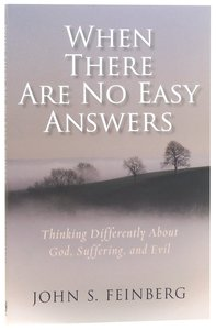 When There Are No Easy Answers: Thinking Differently About God, Suffering and Evil