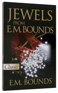 Jewels From E.M. Bounds (Pure Gold Classics Series)